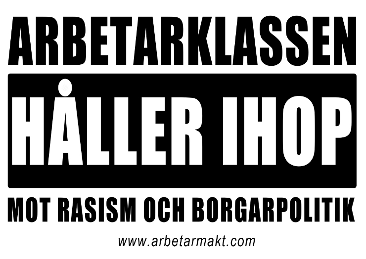 Arbetarklassen hller ihop mot rasism och borgarpolitik